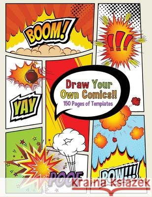 Draw Your Own Comics! 150 pages of blank templates for kids and adults Boomer Press 9781988821566