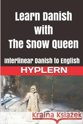Learn Danish with the Snow Queen: Interlinear Danish to English Bermuda Word Hyplern Kees Va 9781988830292