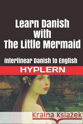 Learn Danish with the Little Mermaid: Interlinear Danish to English Bermuda Word Hyplern Kees Va 9781988830315