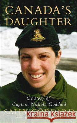 Canada's Daughter: The Story of Captain Nichola Goddard Sally Goddard Jaime Phillips 9781988908038
