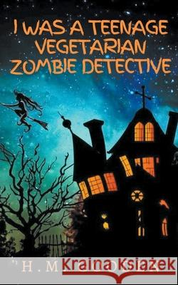 I was a Teenage Vegetarian Zombie Detective H. M. Gooden 9781989156179