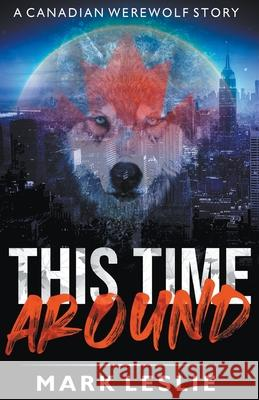 This Time Around: A Canadian Werewolf in New York Story Mark Leslie 9781989351185