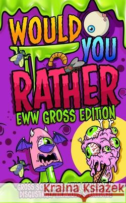 Would You Rather - EWW GROSS Edition: The Ultimate Yucky Interactive Game Book For Kids Filled With Gross Scenarios, Silly Choices, and Disgustingly H Hayden Fox 9781989543634