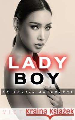 Ladyboy: An Erotic Adventure Victoria Rush 9781990118098