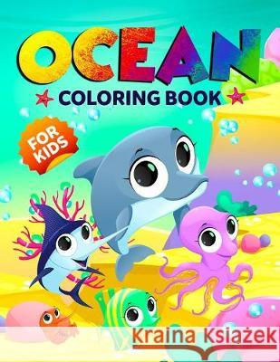 Ocean Coloring Book for Kids: The Magical Underwater Colouring Book for Boys and Girls Filled with Cute Ocean Animals and Fantastic Sea Creatures Happy Harper 9781999094423