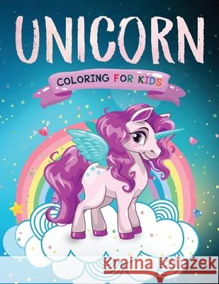 Unicorn Coloring for Kids: The Magical Unicorn Coloring Book for Girls and Boys of All Ages Happy Harper 9781999094447