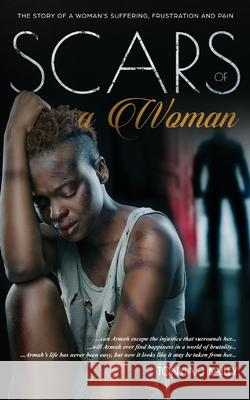 Scars Of A Woman: The Story Of A Woman's Suffering, Frustration And Pain Tonyia J. Bailey 9781999368579