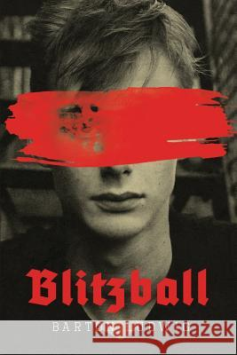 Blitzball: A Teen Clone of Hitler Rebels Against Nazis in Coming-Of-Age Barton Ludwig 9781999399689
