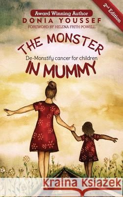 The Monster in Mummy (2nd Edition): De-Monstify Cancer for Children Donia Youssef 9781999585921