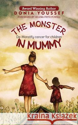 The Monster in Mummy: De-Monstify Cancer for Children Donia Youssef 9781999585945