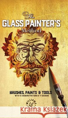 The Glass Painter's Method: Brushes, Paints & Tools David Williams Stephen Byrne 9781999618902