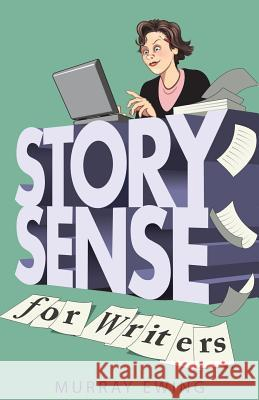 Story Sense for Writers: A Guide to the Essentials Murray Ewing 9781999626945