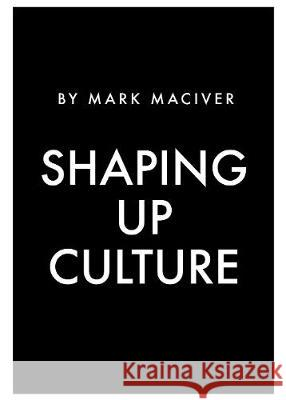 Shaping Up Culture Mark Maciver   9781999642563