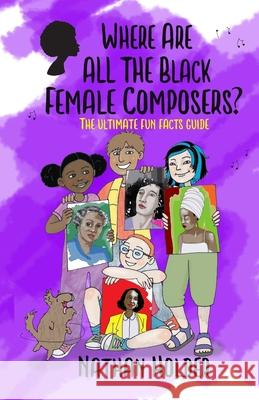 Where Are All The Black Female Composers?: The Ultimate Fun Facts Guide Nathan Holder Charity Russell Joel Drazner 9781999753030