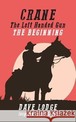 Crane, the Left Handed Gun: The Beginning Dave Lodge 9781999893682