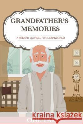 Grandfather's Memories: A Memory Journal for a Grandchild Onefam 9781999893743