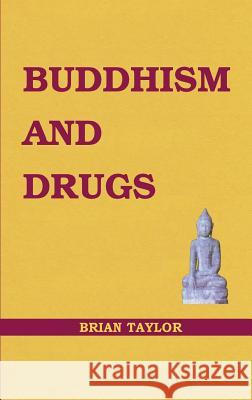 Buddhism and Drugs Brian F. Taylor 9781999906313