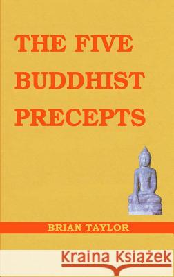 The Five Buddhist Precepts Brian F. Taylor 9781999906368