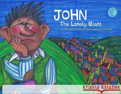 John the Lonely Giant J. M. Lazell J. M. Lazell 9781999928902