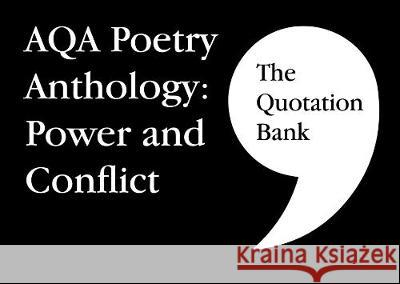 The Quotation Bank: AQA Poetry Anthology - Power and Conflict GCSE Revision and Study Guide for English Literature 9-1 Esse Publishing Limited   9781999981624