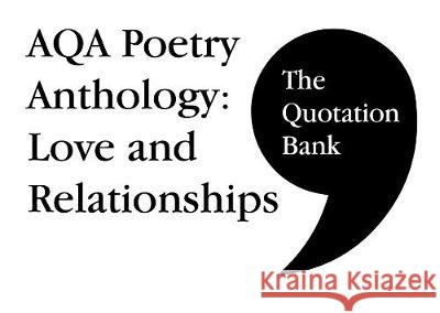 The Quotation Bank: AQA Poetry Anthology - Love and Relationships GCSE Revision and Study Guide for English Literature 9-1 The Quotation Bank   9781999981631