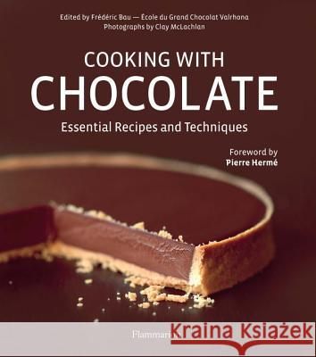 Cooking with Chocolate: Essential Recipes and Techniques Frederic Bau Clay McLachlan Pierre Herme 9782080200815