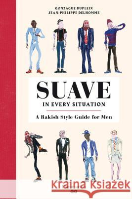 Suave in Every Situation: A Rakish Style Guide for Men Jean-Philippe Delhomme Gonzague Dupleix 9782080203090 Flammarion-Pere Castor