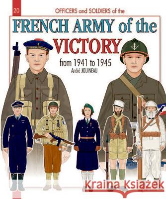 Officers and Soldiers of the French Army of the Victory from 1941 to 1945 Jouineau, Andre 9782352502616