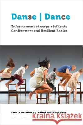 Danse, Enfermement Et Corps Rasilients: Dance, Confinement and Resilient Bodies Sylvie Frigon 9782760326484
