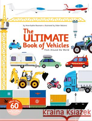 The Ultimate Book of Vehicles: From Around the World Anne-Sophie Baumann Didier Balicevic 9782848019420