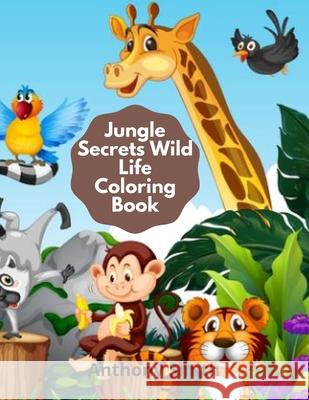 Jungle Secrets Wild Life Coloring Book Anthony Smith 9782890783249