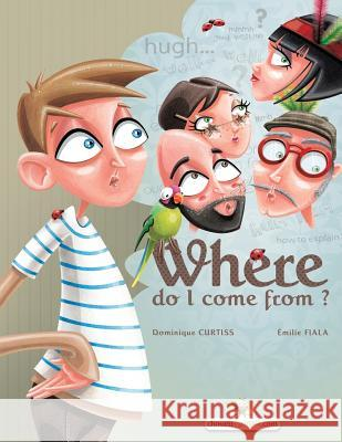 Where Do I Come From? Dominique Curtiss Emilie Fiala Rowland Hill 9782896874804