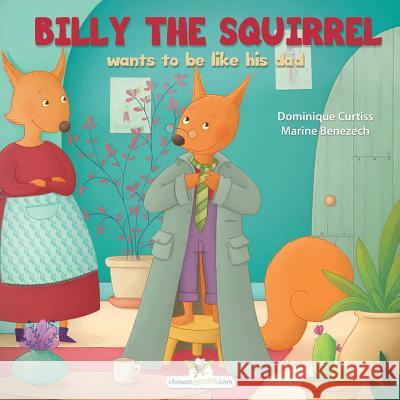 Billy the Squirrel Wants to Be Like His Dad Dominique Curtiss Marine Benezech Rowland Hill 9782896875573