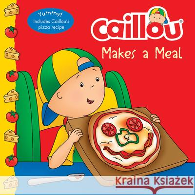 Caillou Makes a Meal Eric Sevigny Anne Paradis 9782897182588