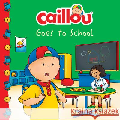 Caillou Goes to School Eric Sevigny Anne Paradis 9782897183134
