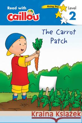 Caillou: The Carrot Patch - Read with Caillou, Level 2 Anne Paradis Eric Sevigny 9782897183677