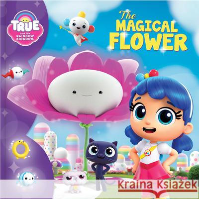 True and the Rainbow Kingdom: The Magical Flower  9782898020346