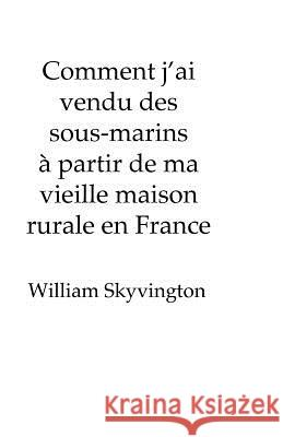 Comment J'Ai Vendu Des Sous-Marins a Partir de Ma Vieille Maison Rurale En France: How I Sold Submarines from My Farmhouse