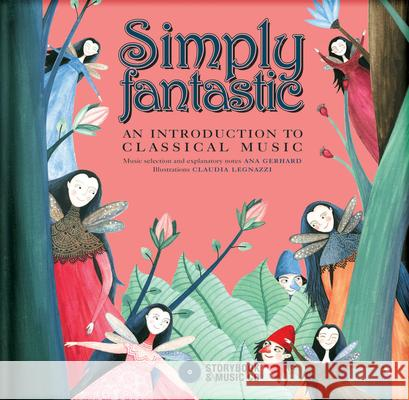 Simply Fantastic: An Introduction to Classical Music [With CD (Audio)] Ana Gerhard Claudia Legnazzi 9782924217214