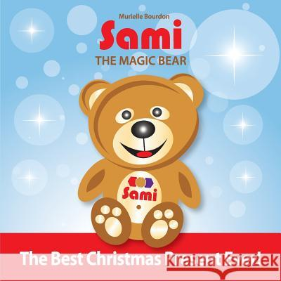 Sami the Magic Bear: The Best Christmas Present Ever! (Full-Color Edition) Bourdon Murielle 9782924526071