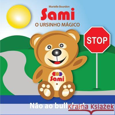 Sami O Ursinho Magico: Nao Ao Bullying!: (Full-Color Edition) Murielle Bourdon 9782924526132