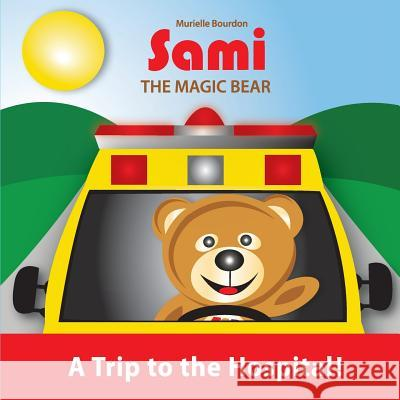 Sami the Magic Bear: A Trip to the Hospital!: (Full-Color Edition) Murielle Bourdon 9782924526279