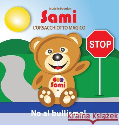 Sami L'Orsacchiotto Magico: No Al Bullismo!: (Full-Color Edition) Murielle Bourdon 9782924526354