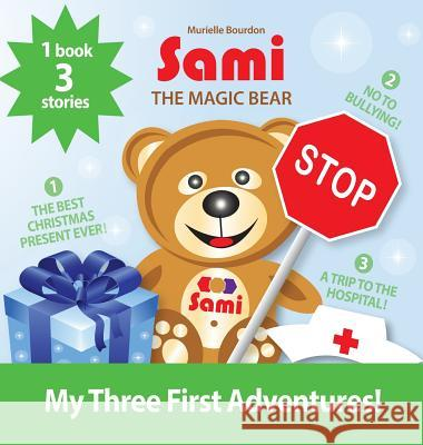Sami the Magic Bear: My Three First Adventures!: (Full-Color Edition) Murielle Bourdon 9782924526477
