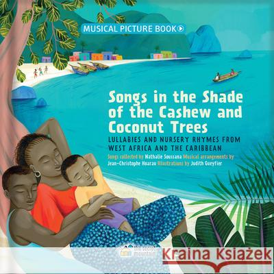 Songs in the Shade of the Cashew and Coconut Trees: Lullabies and Nursery Rhymes from West Africa and the Caribbean Nathalie Soussana Jean-Christophe Hoarau Judith Gueyfier 9782924774533