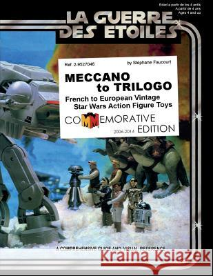 Meccano to Trilogo: French to European Vintage Star Wars Action Figure Toys Stephane Faucourt 9782952704601