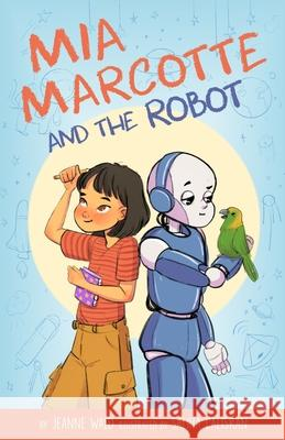 Mia Marcotte and the Robot Jeanne Wald Saliha Caliskan 9782956857310