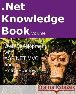 .Net Knowledge Book: Web Development with ASP.NET MVC and Entity Framework: .Net Knowledge Book: Web Development with ASP.NET MVC and Entit Patrick Desjardins 9782981311016