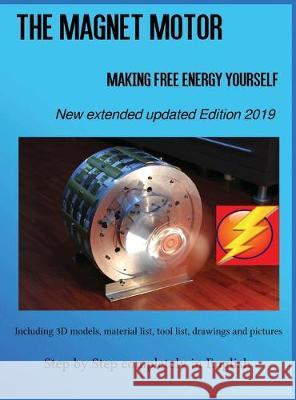 The Magnet Motor: Making Free Energy Yourself Edition 2019 Patrick Weinand   9783000638787
