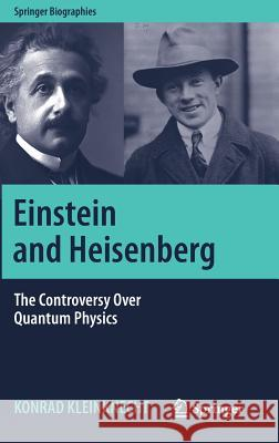 Einstein and Heisenberg: The Controversy Over Quantum Physics Kleinknecht, Konrad 9783030052638